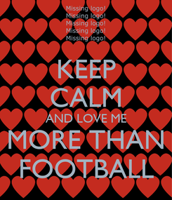 Poster: KEEP CALM AND LOVE ME MORE THAN FOOTBALL