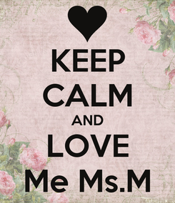 Poster: KEEP CALM AND LOVE Me Ms.M