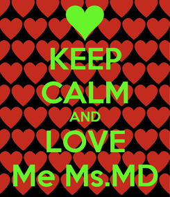 Poster: KEEP CALM AND LOVE Me Ms.MD