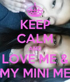 Poster: KEEP CALM AND LOVE ME & MY MINI ME