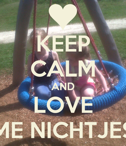 Poster: KEEP CALM AND LOVE ME NICHTJES