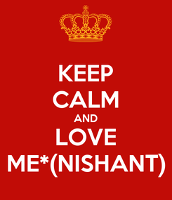 Poster: KEEP CALM AND LOVE ME*(NISHANT)