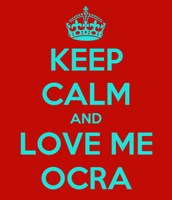 Poster: KEEP CALM AND LOVE ME OCRA