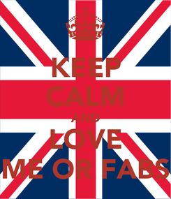 Poster: KEEP CALM AND LOVE ME OR FABS