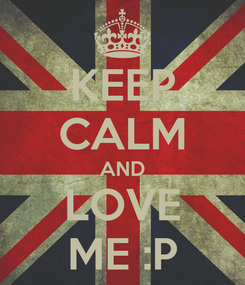 Poster: KEEP CALM AND LOVE ME :P