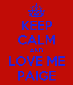 Poster: KEEP CALM AND LOVE ME PAIGE