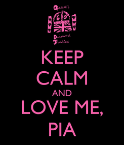 Poster: KEEP CALM AND LOVE ME, PIA