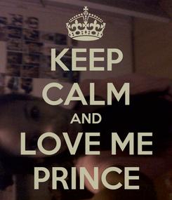 Poster: KEEP CALM AND LOVE ME PRINCE