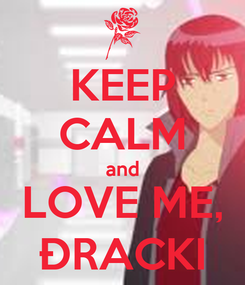 Poster: KEEP CALM and LOVE ME, ĐRACKI