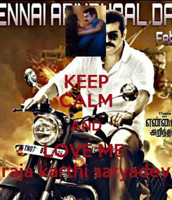 Poster: KEEP CALM AND LOVE ME  raja karthi satyadev