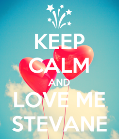 Poster: KEEP CALM AND LOVE ME STEVANE