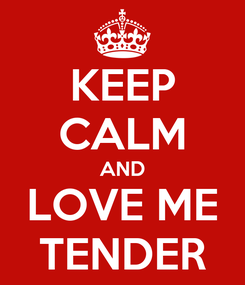 Poster: KEEP CALM AND LOVE ME TENDER
