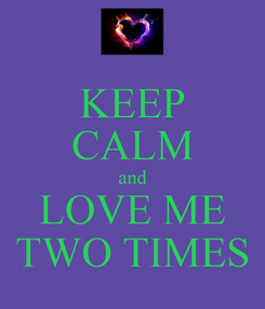 Poster: KEEP CALM and LOVE ME TWO TIMES