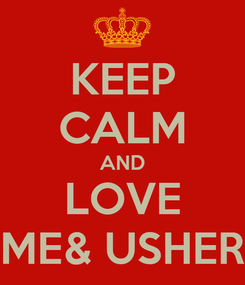 Poster: KEEP CALM AND LOVE ME& USHER