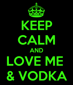 Poster: KEEP CALM AND LOVE ME  & VODKA