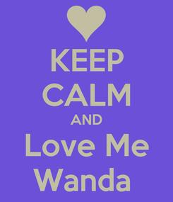 Poster: KEEP CALM AND Love Me Wanda