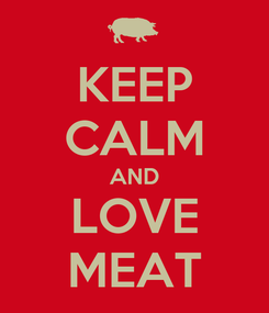 Poster: KEEP CALM AND LOVE MEAT