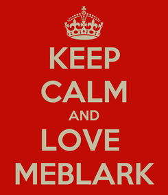 Poster: KEEP CALM AND LOVE  MEBLARK