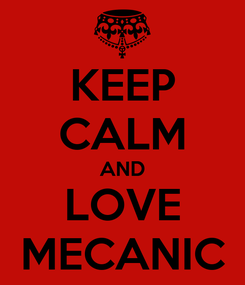 Poster: KEEP CALM AND LOVE MECANIC
