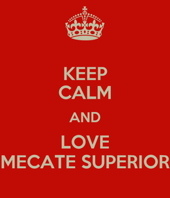 Poster: KEEP CALM AND LOVE MECATE SUPERIOR
