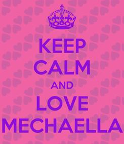 Poster: KEEP CALM AND LOVE MECHAELLA