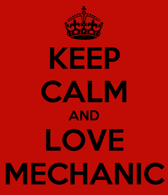 Poster: KEEP CALM AND LOVE MECHANIC