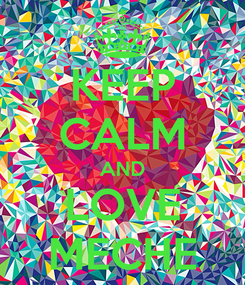 Poster: KEEP CALM AND LOVE MECHE