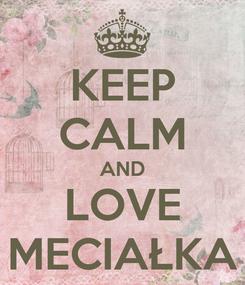 Poster: KEEP CALM AND LOVE MECIAŁKA