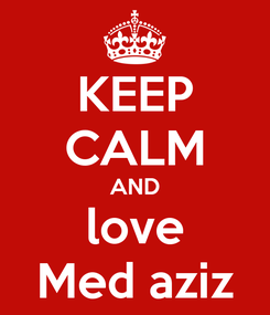 Poster: KEEP CALM AND love Med aziz