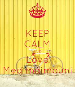 Poster: KEEP CALM AND Love Med maimouni