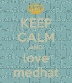 Poster: KEEP CALM AND love medhat