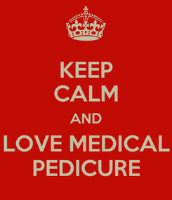 Poster: KEEP CALM AND LOVE MEDICAL PEDICURE
