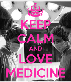 Poster: KEEP CALM AND LOVE MEDICINE