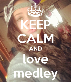 Poster: KEEP CALM AND love medley