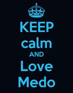 Poster: KEEP calm AND Love Medo