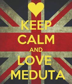 Poster: KEEP CALM AND LOVE   MEDUTA