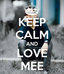 Poster: KEEP CALM AND LOVE MEE