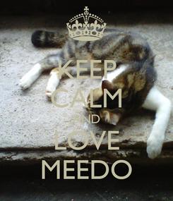 Poster: KEEP CALM AND LOVE MEEDO