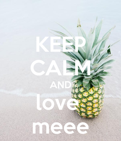 Poster: KEEP CALM AND love  meee