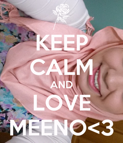 Poster: KEEP CALM AND LOVE MEENO<3