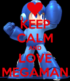 Poster: KEEP CALM AND LOVE MEGAMAN