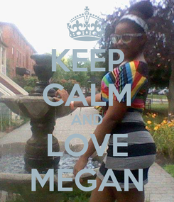 Poster: KEEP CALM AND LOVE MEGAN