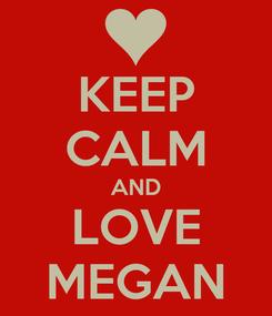 Poster: KEEP CALM AND LOVE MEGAN