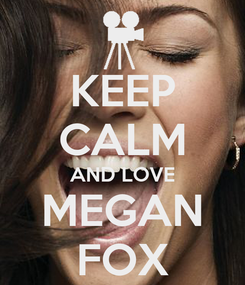 Poster: KEEP CALM AND LOVE MEGAN FOX