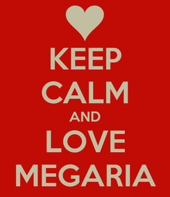 Poster: KEEP CALM AND LOVE MEGARIA