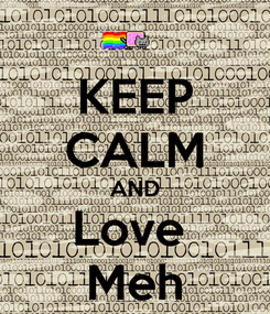 Poster: KEEP CALM AND Love  Meh