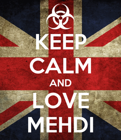 Poster: KEEP CALM AND LOVE MEHDI