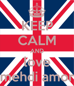 Poster: KEEP CALM AND love mehdi amor