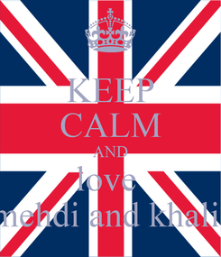 Poster: KEEP CALM AND love  mehdi and khalil