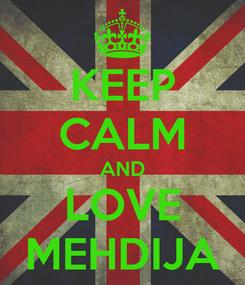 Poster: KEEP CALM AND LOVE MEHDIJA